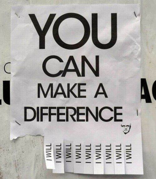 you can make a difference You can make a difference - instead of focussing on ourselves, if we focus on others who have almost no means to gratify their needs, we would help them feel so good about themselves and their situation.